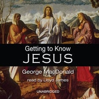Getting to Know Jesus - George MacDonald