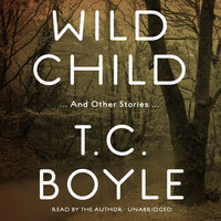 Wild Child, and Other Stories - T.C. Boyle