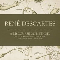 A Discourse on Method, Meditations on the First Philosophy, and Principles of Philosophy - René Descartes