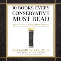 10 Books Every Conservative Must Read - Benjamin Wiker (Ph.D.)