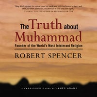 The Truth about Muhammad - Robert Spencer