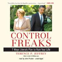 Control Freaks - Terence P. Jeffrey