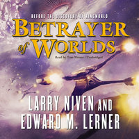 Betrayer of Worlds - Larry Niven,Edward M. Lerner