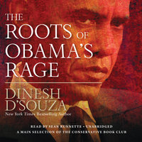 The Roots of Obama's Rage - Dinesh D'Souza