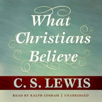 What Christians Believe - C.S. Lewis