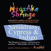Sassafrass, Cypress & Indigo - Ntozake Shange