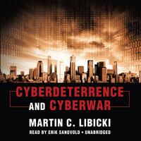 Cyberdeterrence and Cyberwar - Martin C. Libicki