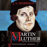 Martin Luther, the Lion-Hearted Reformer - J.A. Morrison