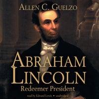 Abraham Lincoln - Allen C. Guelzo