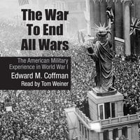 The War to End All Wars - Edward M. Coffman