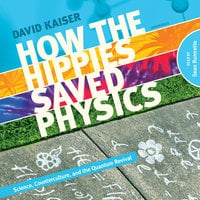 How the Hippies Saved Physics - David Kaiser
