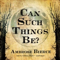Can Such Things Be? - Ambrose Bierce