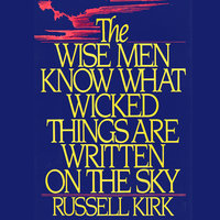 The Wise Men Know What Wicked Things Are Written on the Sky - Russell Kirk