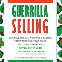 Guerrilla Selling - Orvel Ray Wilson,Jay Conrad Levinson,Bill Gallagher (Ph.D.)