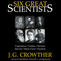 Six Great Scientists - J.G. Crowther