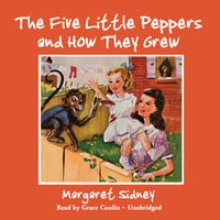 The Five Little Peppers and How They Grew - Margaret Sidney