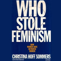 Who Stole Feminism? - Christina Hoff Sommers