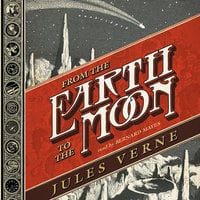 From the Earth to the Moon; and, Round the Moon - Jules Verne