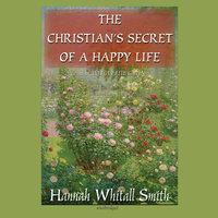 The Christian's Secret of a Happy Life - Hannah Whitall Smith