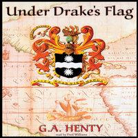 Under Drake's Flag - G.A. Henty