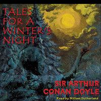 Tales for a Winter's Night - Arthur Conan Doyle