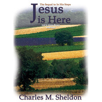 Jesus Is Here - Charles M. Sheldon
