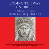 Ending the War on Drugs - Dirk Chase Eldredge