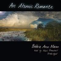 An Atomic Romance - Bobbie Ann Mason