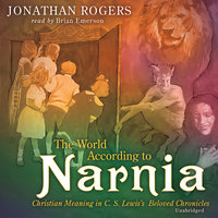 The World According to Narnia - Jonathan Rogers