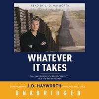 Whatever It Takes - Congressman J. D. Hayworth,Joseph J. Eule