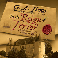 In the Reign of Terror: The Adventures of a Westminster Boy - G.A. Henty