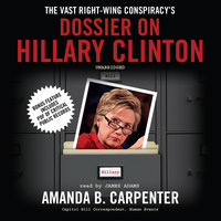 The Vast Right-Wing Conspiracy's Dossier on Hillary Clinton - Amanda B. Carpenter
