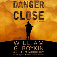 Danger Close - William G. Boykin, Tom Morrisey
