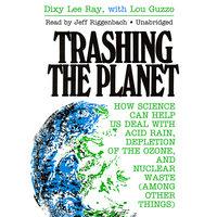 Trashing the Planet - Dixy Lee Ray