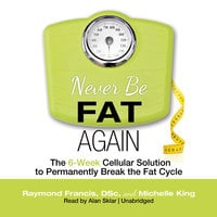 Never Be Fat Again - Raymond Francis (MSc), Michelle P. King