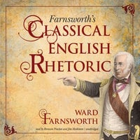 Farnsworth's Classical English Rhetoric - Ward Farnsworth