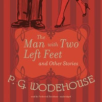 The Man with Two Left Feet and Other Stories - P.G. Wodehouse