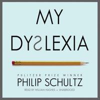 My Dyslexia - Philip Schultz