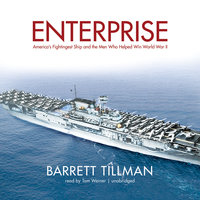 Enterprise: America's Fightingest Ship and the Men Who Helped Win World War II - Barrett Tillman