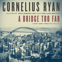 A Bridge Too Far: The Classic History of the Greatest Battle of World War II - Cornelius Ryan