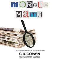 Morgue Mama - C.R. Corwin