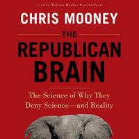 The Republican Brain - Chris Mooney