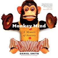 Monkey Mind: A Memoir of Anxiety - Daniel Smith