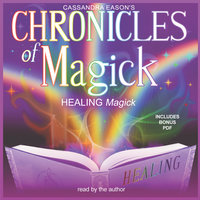 Chronicles of Magick: Healing Magick - Cassandra Eason
