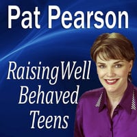 Raising Well Behaved Teens - Made for Success