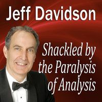 Shackled by the Paralysis of Analysis - Made for Success