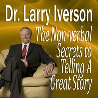The Nonverbal Secrets to Telling a Great Story - Larry Iverson