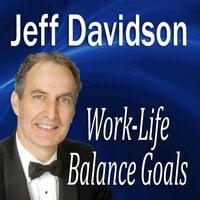 Work-Life Balance Goals - Jeff Davidson