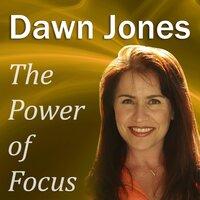 The Power of Focus - Dawn Jones
