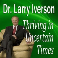 Thriving in Uncertain Times - Larry Iverson